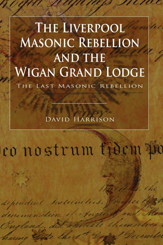 The Liverpool Masonic Rebellion    - Dr  David Harrison
